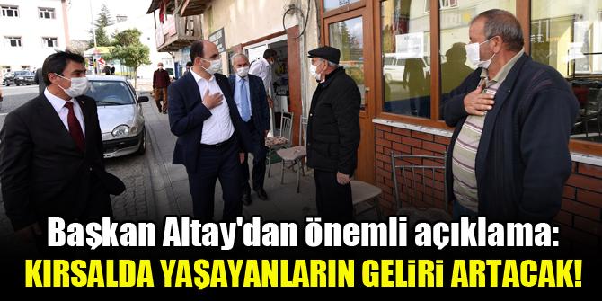 Başkan Altaydan önemli açıklama: Kırsalda yaşayanların geliri artacak!