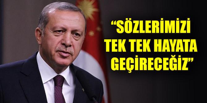 Cumhurbaşkanı Erdoğan: Sözlerimizi tek tek hayata geçireceğiz
