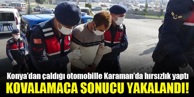 Konya'dan çaldığı otomobille Karaman'da hırsızlık yaptı, kovalamaca sonucu yakalandı!