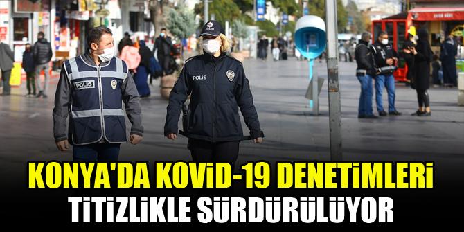 Konyada Kovid-19 denetimleri titizlikle sürdürülüyor