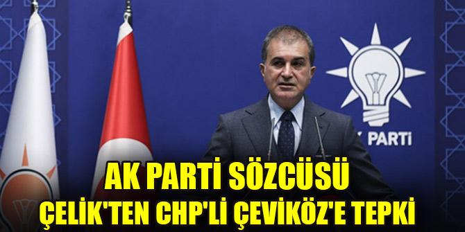 AK Parti Sözcüsü Çelikten CHPli Çeviköze tepki