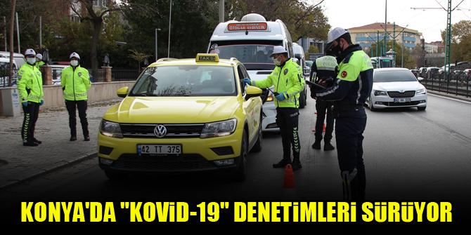 Konyada Kovid-19 denetimleri sürüyor