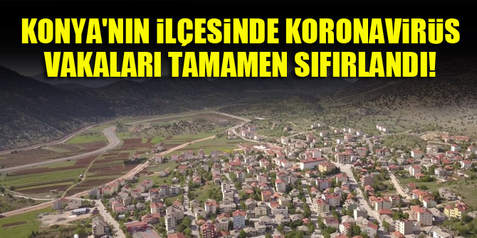 Konyanın ilçesinde koronavirüs vakaları tamamen sıfırlandı!