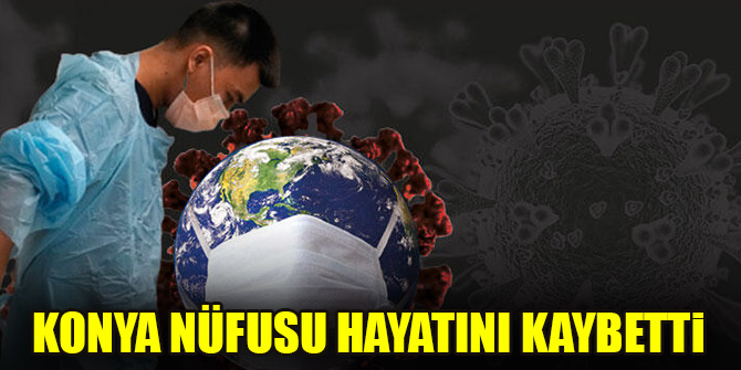 Konya nüfusu hayatını kaybetti