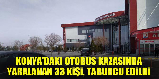 Konyadaki otobüs kazasında yaralanan 33 kişi, taburcu edildi