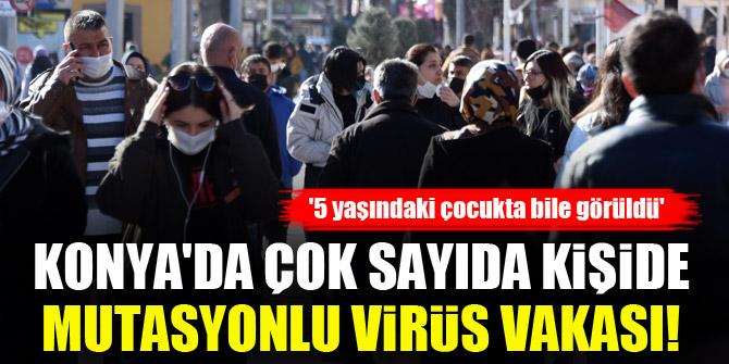 Konyada çok sayıda kişide mutasyonlu virüs vakası! 5 yaşındaki çocukta bile görüldü