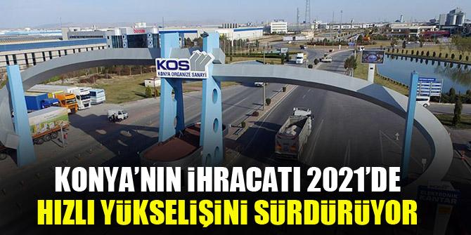 Konya'nın ihracatı 2021'de hızlı yükselişini sürdürüyor