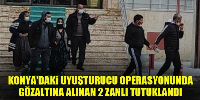 Konyadaki uyuşturucu operasyonunda gözaltına alınan 2 zanlı tutuklandı