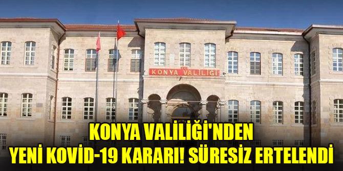 Konya Valiliğinden yeni Kovid-19 kararı! Süresiz ertelendi