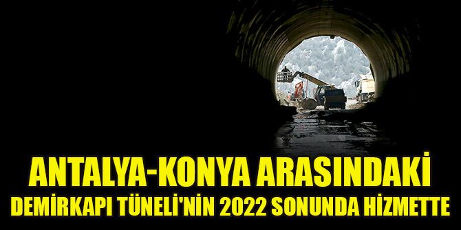 Antalya-Konya arasındaki Demirkapı Tünelinin 2022 sonunda hizmete girmesi hedefleniyor