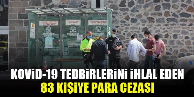 Kovid-19 tedbirlerini ihlal eden 83 kişiye para cezası