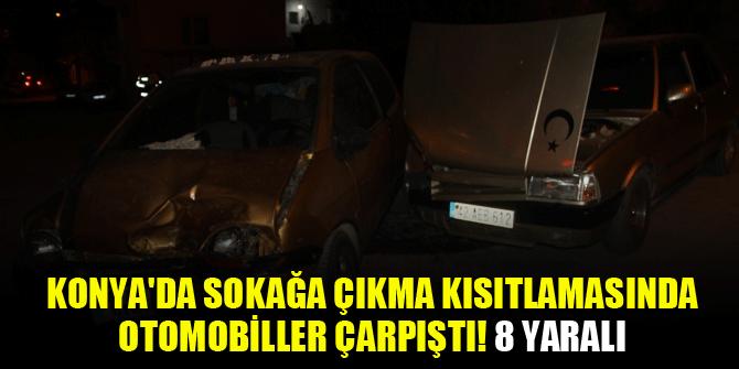 Konyada sokağa çıkma kısıtlamasında otomobiller çarpıştı! 8 yaralı