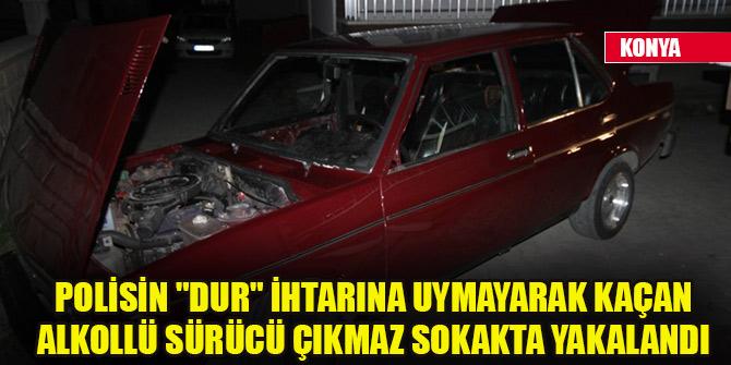 Konyada polisten kaçan ehliyetsiz ve alkollü sürücü çıkmaz sokakta yakalandı