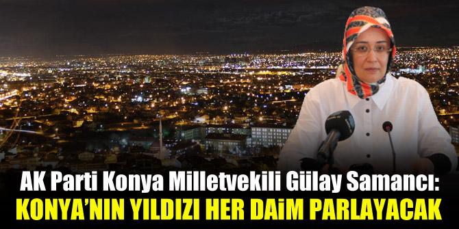 AK Parti Konya Milletvekili Gülay Samancı: Konya'nın yıldızı her daim parlayacak