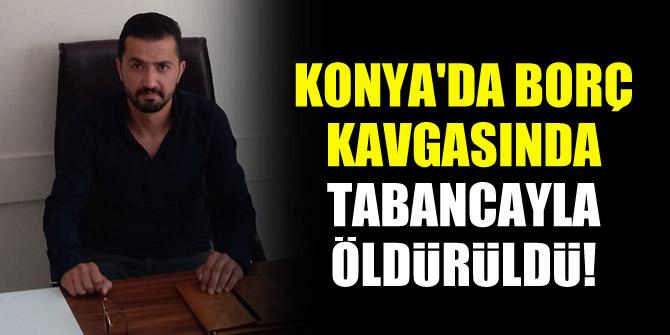 Konyada borç kavgasında tabancayla öldürüldü! 3 kişi gözaltında