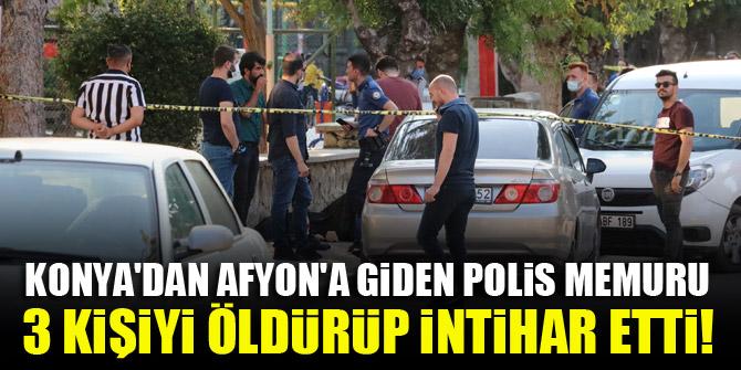Konyadan Afyona giden polis memuru, 3 kişiyi öldürüp intihar etti!