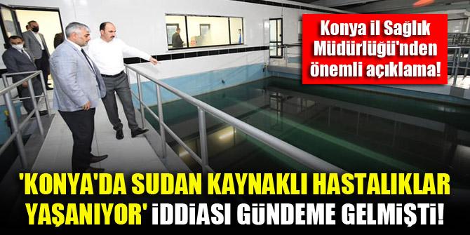 Konyada sudan kaynaklı hastalıklar yaşanıyor iddiası gündeme gelmişti! İl Sağlık Müdürlüğünden önemli açıklama!