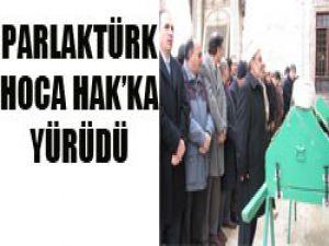 Mehmet Parlaktürk toprağa verildi