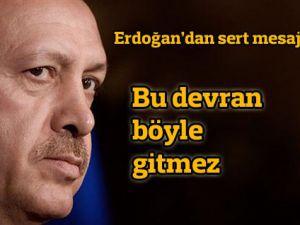 Erdoğan: Bu devran böyle gitmez