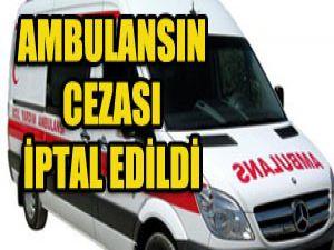 Ambulansa kesilen radar cezası iptal edildi