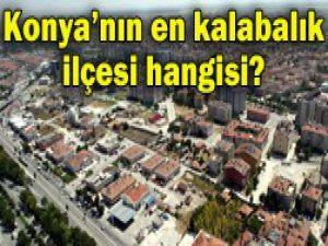 İşte ilçe ilçe Konyanın nüfusu