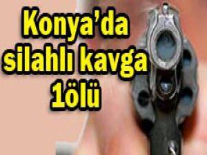 Konyada silahlı kavga: 1 ölü