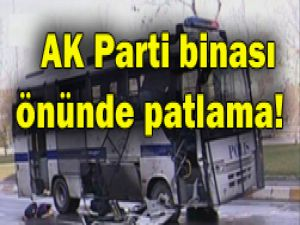 AK Parti binası önünde patlama!