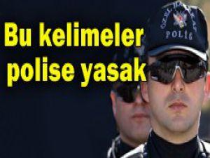 Polise 350 yabancı kelime yasaklandı