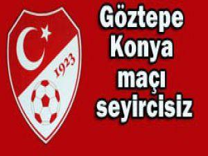 Göztepe-Konya maçı seyircisiz