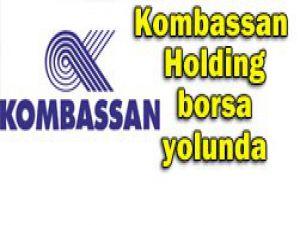 Kombassan Holding borsa yolunda