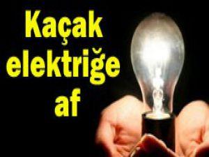 Kaçak elektriğe af