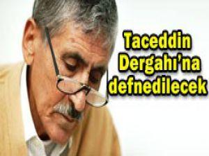 Taceddin Dergahına defnedilecek