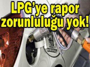 LPGliye rapor mecburiyeti kaldırıldı
