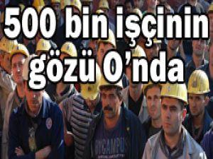 İşçilerin gözü Başbakan Erdoğanda