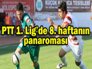 PTT 1. Ligde 8. haftanın ardından