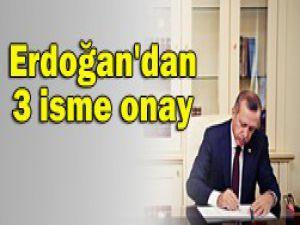 Başbakan Erdoğan 3 ismi onayladı
