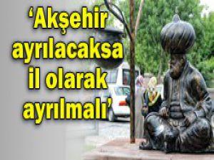 Akşehir il olmak istiyor!