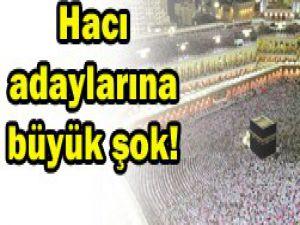 Hacı adaylarına büyük şok!