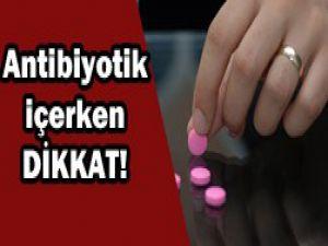 Antibiyotik içerken dikkat