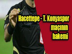 Hacettepe - T. Konyaspor maçının hakemi