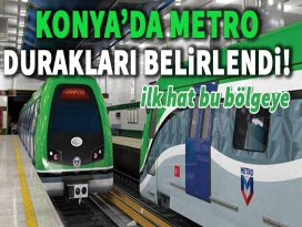 Konyada metro durakları belirlendi!