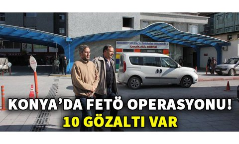 Konyada FETÖ/PDY operasyonu: 10 gözaltı