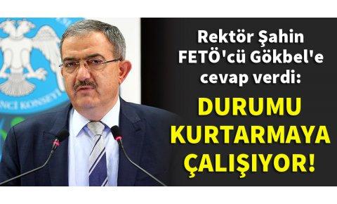 SÜ Rektörü Mustafa Şahinden FETÖcü Gökbele cevap