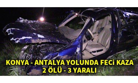 Konya - Antalya yolunda feci kaza: 2 ölü, 3 yaralı