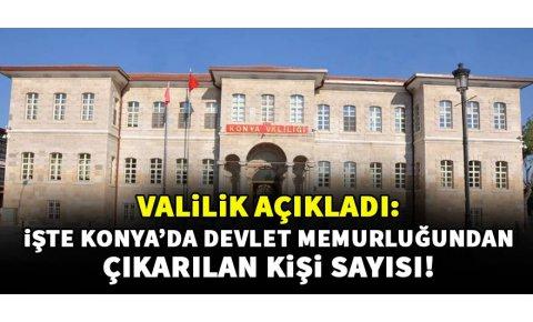 Konya'da devlet memurluğundan atılan kişi sayısı açıklandı