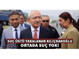 Suçüstü yakalanan Kılıçdaroğlu: Ortada suç yok!