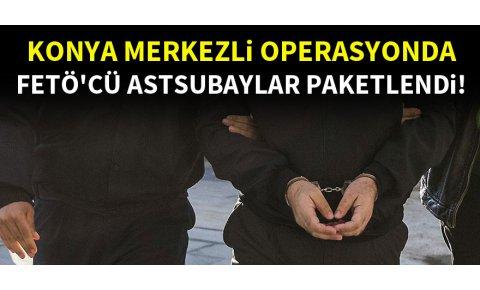 Konya merkezli operasyonda FETÖcü astsubaylar paketlendi!
