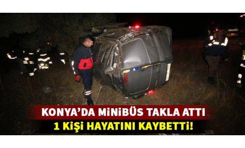 Konyada minibüs takla attı: 1 ölü