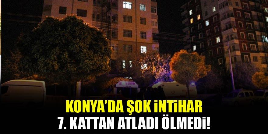 Konyada şok intihar: 7'inci kattan atladı ölmedi
