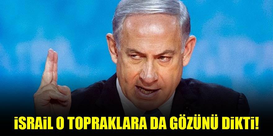 İsrail o topraklara da göz dikti!